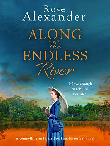 Along the Endless River: A compelling and heartbreaking historical novel by [Rose Alexander]