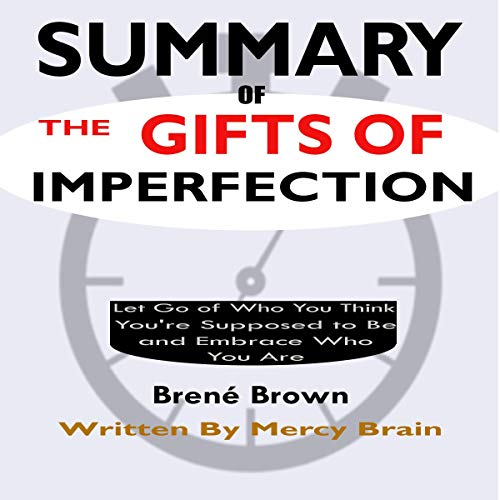 Summary of The Gifts of Imperfection: Let Go of Who You Think You're Supposed to Be and Embrace Who You Are by Brené Brown  By  cover art