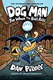 Dog Man: For Whom the Ball Rolls: A Graphic...