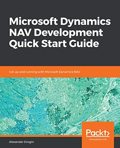 Microsoft Dynamics NAV Development Quick Start Guide: Get up and running with Microsoft Dynamics NAV (English Edition)