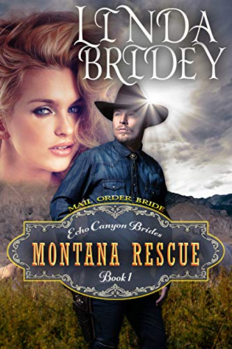Mail Order Bride - Montana Rescue: Historical Cowboy Romance Novel (Echo Canyon Brides Book 1) by [Linda Bridey]