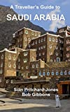 A Traveller s Guide to Saudi Arabia: Jeddah, Riyadh, Al Ula, Mada in Salih, Ha il, Jubbah, Al Jawf, Tabuk, Tayma, Khaybar, Taif, Abha, Najran, Layla (African and Middle Eastern travel guides)