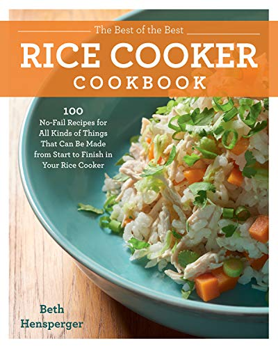The Best of the Best Rice Cooker Cookbook:100 No-Fail Recipes for All Kinds of Things That Can Be Made from Start to Finish in Your Rice Cooker