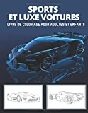 sport et de luxe voitures livre de coloriage pour adultes et enfants: Conceptions créatives de Lamborghini, Porsche, Ferrari, Bugatti, Tesla, Bentley et bien plus encore