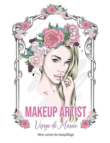 Makeup Artist Visage de mariée mon carnet de maquillage: 60 modèles de visage de mariée pour le maquillage et la coiffure, avec 60 pages vierges pour ... dessiner ou écrire un journal des produits