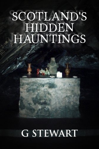 Scotland's Hidden Hauntings: A Collection of Real Ghost Stories (The Haunted Explorer Series Book 1) by [G Stewart]