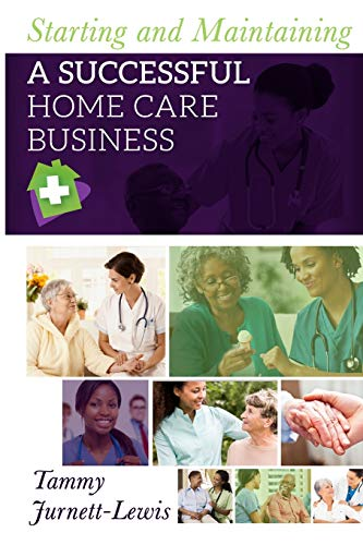 Compare Textbook Prices for Starting and Maintaining A Successful Home Care Business  ISBN 9781547053667 by Jurnett-Lewis, Tammy
