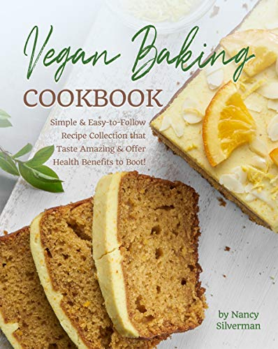 Vegan Baking Cookbook: Simple & Easy-to-Follow Recipe Collection that Taste Amazing & Offer Health Benefits to Boot!