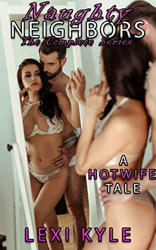 Naughty Neighbors: The Complete 3-Book Series: A Hotwife Tale (English Edition)