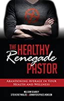 The Healthy Renegade Pastor: Abandoning Average in Your Health and Wellness 0988524112 Book Cover