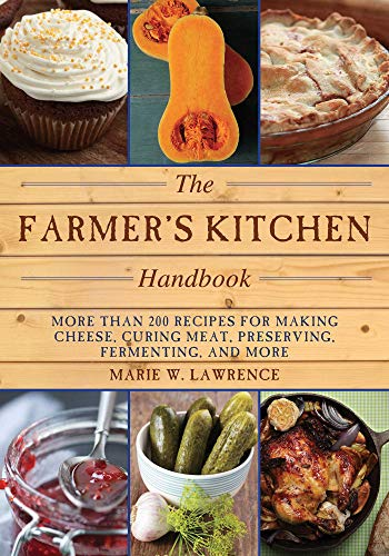 The Farmer's Kitchen Handbook: More Than 200 Recipes for Making Cheese, Curing Meat, Preserving, Fermenting, and More (Handbook Series)