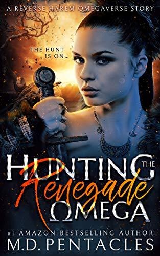 Hunting the Renegade Omega: A Reverse Harem Omegaverse Scifi Dark Romance