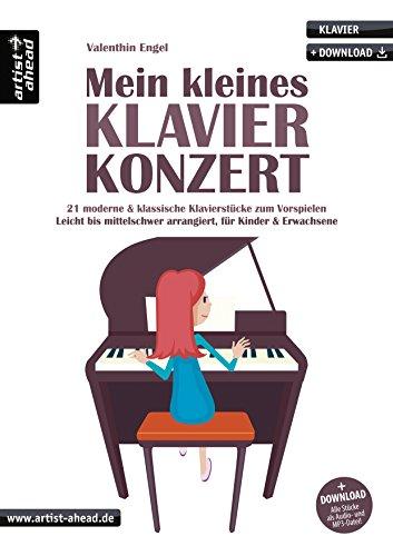 Mein kleines Klavierkonzert: 21 moderne & klassische Klavierstücke zum Vorspielen, leicht bis mittelschwer, für Kinder & Erwachsene (inkl. Download). Spielbuch für Piano. Klaviernoten.