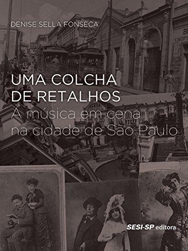 Uma colcha de retalhos: A música em cena na cidade de São Paulo (Memória e Sociedade) (Portuguese Edition)