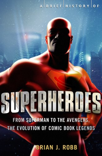 A Brief History of Superheroes: From Superman to the Avengers, the Evolution of Comic Book Legends (Brief Histories) (English Edition)