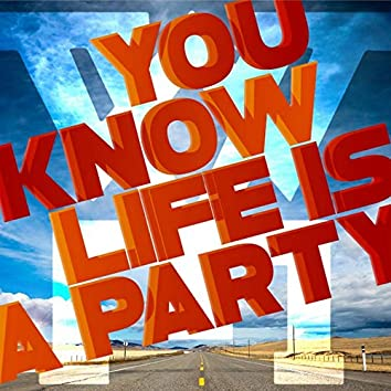 You Know Life Is a Party