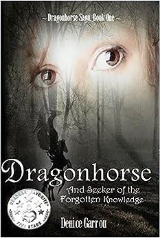 Dragonhorse and Seeker of the Forgotten Knowledge (The Dragonhorse Series Book 1) by [Denice Garrou]
