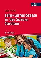 Lehr-Lernprozesse in der Schule: Studium: Allgemeindidaktische Kategorien fuer die Analyse und Gestaltung von Unterricht