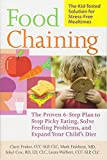 Food Chaining: The Proven 6-Step Plan to Stop Picky Eating, Solve Feeding Problems, and Expand Your...