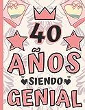 40 Años Siendo Genial: Regalo de Cumpleaños 40 Años Para Mujer, Anotador o Diario Personal Mujer, Li...