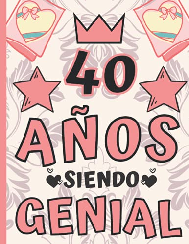 """40 Años Siendo Genial: Regalo de Cumpleaños 40 Años Para Mujer, Anotador o Diario Personal Mujer, Libreta de Apuntes ( 8.5""""x""""11 - 120 paginas )"""