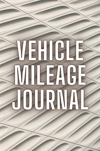 Vehicle Mileage Journal: Expense Record Notebook for Taxes - Car Mileage Log Book - Odometer Tracking
