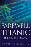 Farewell, Titanic: Her Final Legacy (English Edition)