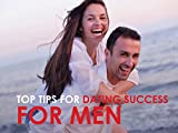 Top Tips For Dating Success - For Men
