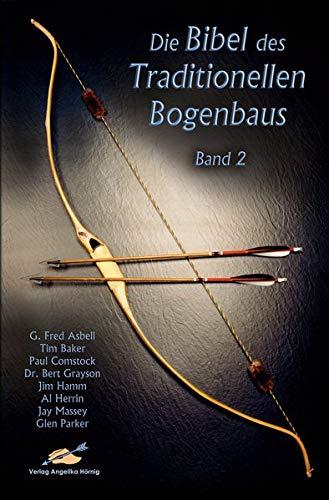 Die Bibel des traditionellen Bogenbaus / Die Bibel des traditionellen Bogenbaus, Band 2 - Softcover