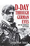 D-Day Through German Eyes: How the Wehrmacht Lost France