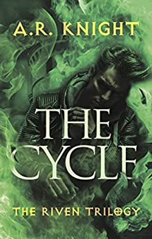 The Cycle: An Urban Fantasy Adventure Novel (Riven Book 2) by [A.R. Knight]