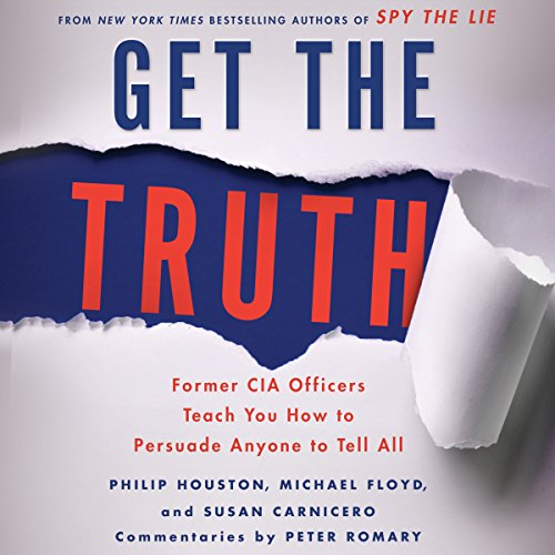 Get the Truth     Former CIA Officers Teach You How to Persuade Anyone to Tell All              By:                                                                                                                                 Philip Houston,                                                                                        Michael Floyd,                                                                                        Susan Carnicero                               Narrated by:                                                                                                                                 Jeff Gurner                      Length: 7 hrs and 17 mins     224 ratings     Overall 4.4