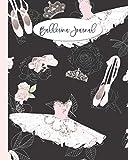Ballerina Journal: Dance Notebook For Girls - Best Gift For Dancers - Pretty Ballet Slippers Tutus Tiaras On Black Cover 8'x10'