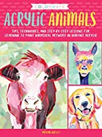 Colorways: Acrylic Animals: Tips, techniques, and step-by-step lessons for learning to paint whimsical artwork in vibrant acrylic