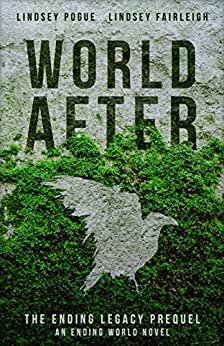 World After: An Ending World Novel (The Ending Legacy Book 0) by [Lindsey Pogue, Lindsey Fairleigh]