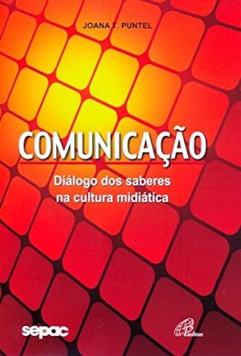 Comunicação: Diálogos dos saberes na cultura midiática (Pastoral da Comunicação - Teoria e Prática)