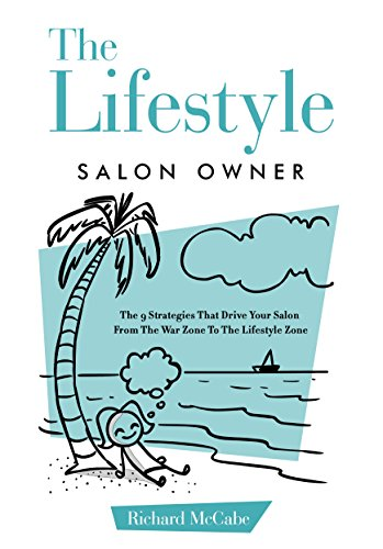 The Lifestyle Salon Owner: The 9 Strategies That Drive Your Salon From The War Zone To The Lifestyle Zone (English Edition)