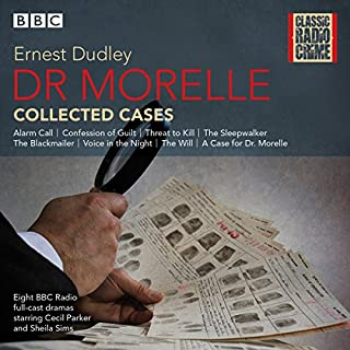 Dr Morelle: Collected Cases     Classic Radio Crime              By:                                                                                                                                 Ernest Dudley                               Narrated by:                                                                                                                                 Cecil Parker,                                                                                        full cast,                                                                                        Sheila Sims                      Length: 3 hrs and 55 mins     30 ratings     Overall 4.4