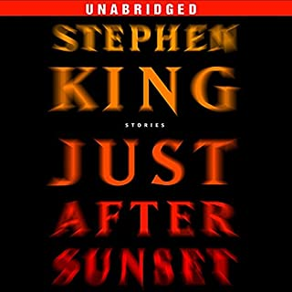 Just After Sunset     Stories              By:                                                                                                                                 Stephen King                               Narrated by:                                                                                                                                 Stephen King,                                                                                        Jill Eikenberry,                                                                                        Holter Graham,                   and others                 Length: 14 hrs and 49 mins     2,061 ratings     Overall 4.2