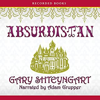 Absurdistan                   By:                                                                                                                                 Gary Shteyngart                               Narrated by:                                                                                                                                 Adam Grupper                      Length: 12 hrs and 30 mins     73 ratings     Overall 3.5