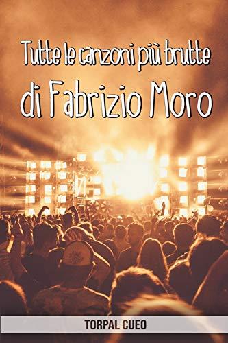 Tutte le canzoni più brutte di Fabrizio Moro: Libro e regalo divertente per fan del cantante. Tutte le canzoni di Fabrizio sono stupende, per cui all'interno c'è una sorpresa (leggi descrizione)