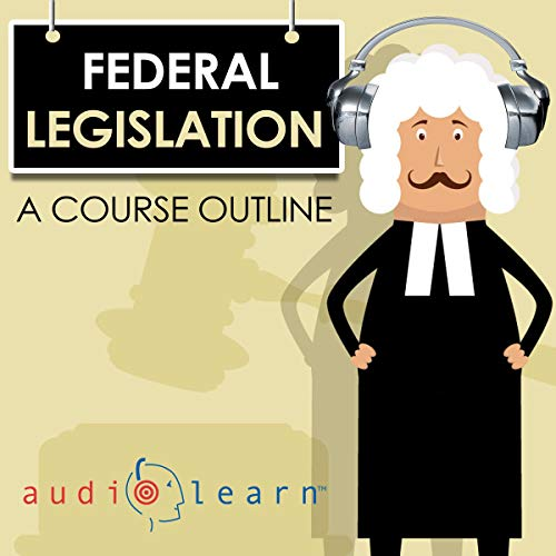 Federal Legislation AudioLearn - A Course Outline Audiobook By AudioLearn Legal Content Team cover art