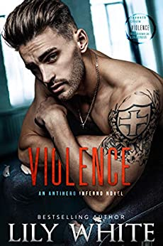Violence (Antihero Inferno Book 3) by [Lily White]