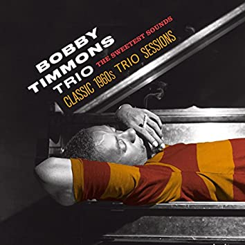 The Bobby Timmons Trio: The Sweetest Sounds (Classic 1960s Trio Sessions)
