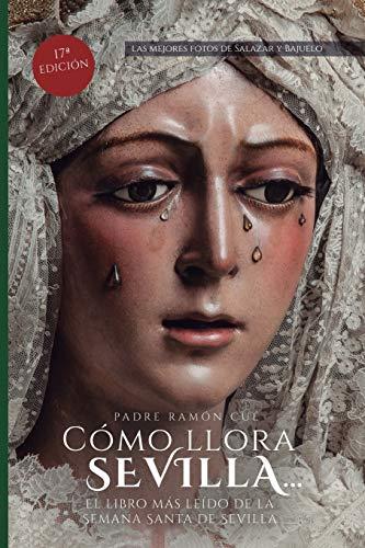 Cómo llora Sevilla...: El libro más leído de la Semana Santa de Sev