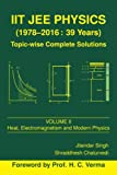 IIT JEE Physics (1978-2016: 39 Years) Vol. 2: Heat, Electromagnetism and Modern Physics (Topic-wise Complete Solutions) (Volume 2)