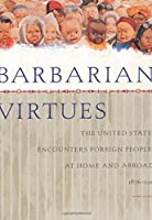 Barbarian Virtues: The United States Encounters Foreign Peoples at Home and Abroad, 1876-1917 by Matthew Frye Jacobson(2001-04-16)