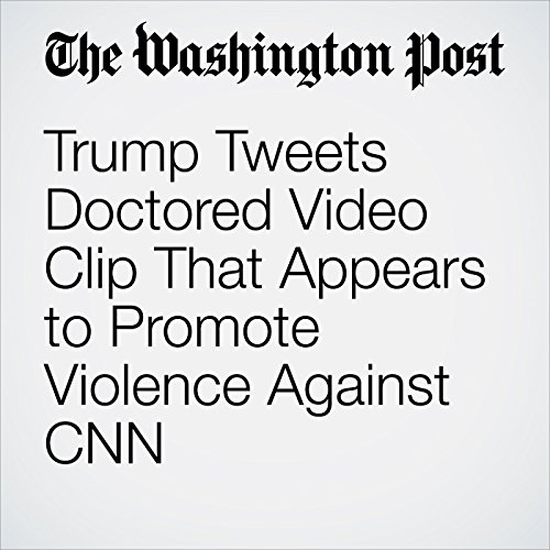 Trump Tweets Doctored Video Clip That Appears to Promote Violence Against CNN copertina
