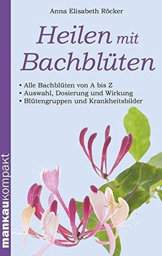 Röcker, Elisabeth<br />Heilen mit Bachblüten
