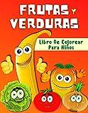 Libro De Colorear Frutas Y Verduras Para Niños: Páginas Divertidas Para Colorear Frutas Y Verduras P...